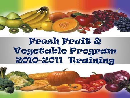 Fresh Fruit & Vegetable Program 2010-2011 Training.