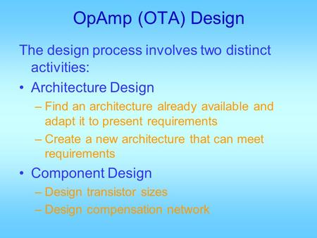 OpAmp (OTA) Design The design process involves two distinct activities: Architecture Design –Find an architecture already available and adapt it to present.