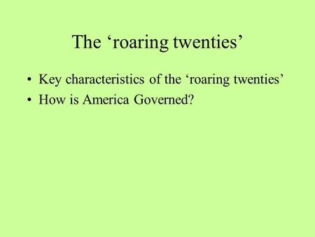 The 'roaring twenties' Key characteristics of the 'roaring twenties' How is America Governed?