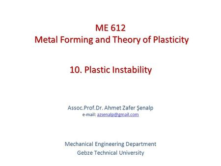 ME 612 Metal Forming and Theory of Plasticity
