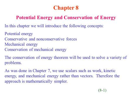 Chapter 8 Potential Energy and Conservation of Energy In this chapter we will introduce the following concepts: Potential energy Conservative and nonconservative.