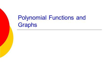 Polynomial Functions and Graphs. AAT-A IB - HR Date: 2/25/2014 ID Check Objective: SWBAT evaluate polynomial functions. Bell Ringer: Check Homework HW.