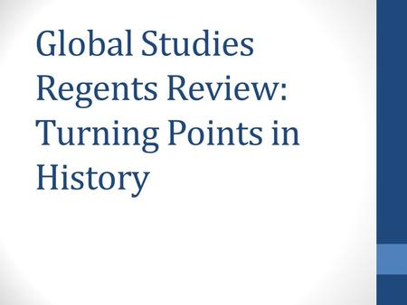 Global Studies Regents Review: Turning Points in History.