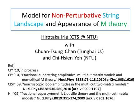 Model for Non-Perturbative String Landscape and Appearance of M theory Hirotaka Irie NTU) with Chuan-Tsung Chan (Tunghai U.) and Chi-Hsien Yeh (NTU)