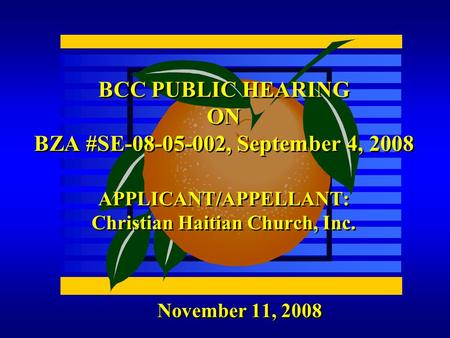 November 11, 2008 BCC PUBLIC HEARING ON BZA #SE-08-05-002, September 4, 2008 APPLICANT/APPELLANT: Christian Haitian Church, Inc.