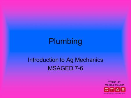Plumbing Introduction to Ag Mechanics MSAGED 7-6 Written by Melissa Moulton.