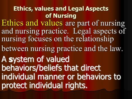 Ethics, values and Legal Aspects of Nursing Ethics and values are part of nursing and nursing practice. Legal aspects of nursing focuses on the relationship.