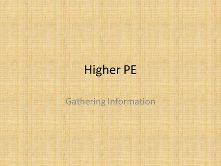 Higher PE Gathering Information. Agility Agility is a Physical factor that impacts on your performance Agility is the ability to change the body's position.