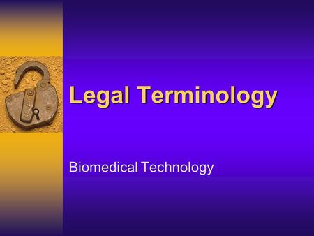 Legal Terminology Biomedical Technology Legal implications in health care  Malpractice: harmful, incorrect, or negligent practice or treatment of a.