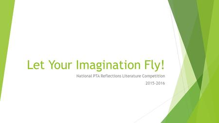 Let Your Imagination Fly! National PTA Reflections Literature Competition 2015-2016.