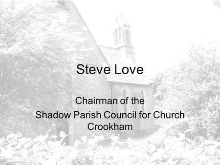 Steve Love Chairman of the Shadow Parish Council for Church Crookham.