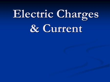 "Electric Charges & Current. Types of electric charge _______________ w/ '+' charge ""stuck"" in the nucleus _______________ w/ '+' charge ""stuck"" in the."