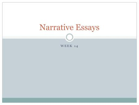 WEEK 14 Narrative Essays. TipsGrouping and preparingChain storyassignments.