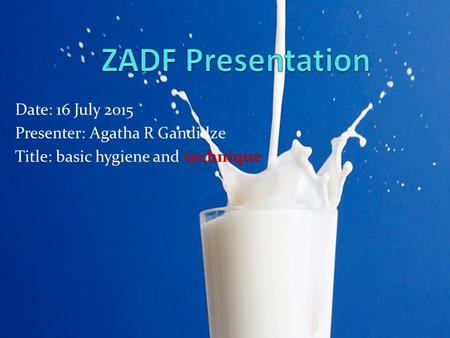 Date: 16 July 2015 Presenter: Agatha R Gandidze Title: basic hygiene and technique.