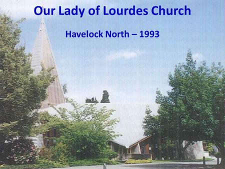 1 Our Lady of Lourdes Church Havelock North – 1993.