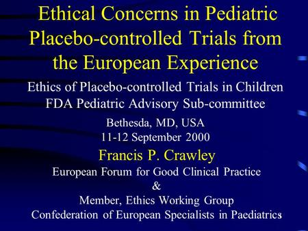 1 Ethical Concerns in Pediatric Placebo-controlled Trials from the European Experience Ethics of Placebo-controlled Trials in Children FDA Pediatric Advisory.
