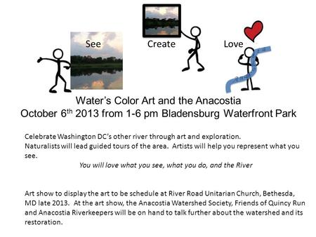 Water's Color Art and the Anacostia October 6 th 2013 from 1-6 pm Bladensburg Waterfront Park Celebrate Washington DC's other river through art and exploration.