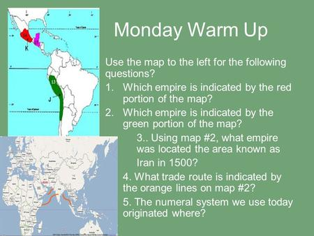 Monday Warm Up Use the map to the left for the following questions? 1.Which empire is indicated by the red portion of the map? 2.Which empire is indicated.