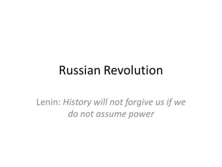 Lenin: History will not forgive us if we do not assume power
