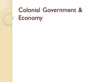 Colonial Government & Economy. What is Mercantilism? Mercantilism: is an economic policy by the government which held that a nation's power was directly.