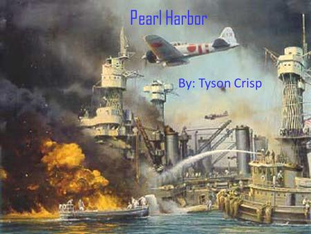 Pearl Harbor By: Tyson Crisp. Two ships sunk after those hits, men jumped off of boats and into speed boats to escape.