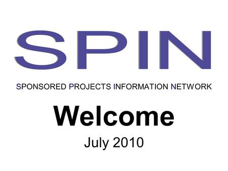 Welcome July 2010 SPONSORED PROJECTS INFORMATION NETWORK.