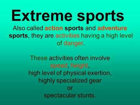 Extreme sports Also called action sports and adventure