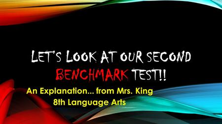 LET'S LOOK AT OUR SECOND BENCHMARK TEST!! An Explanation... from Mrs. King 8th Language Arts.