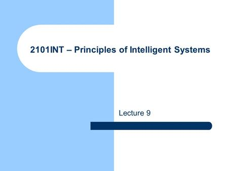 2101INT – Principles of Intelligent Systems Lecture 9.