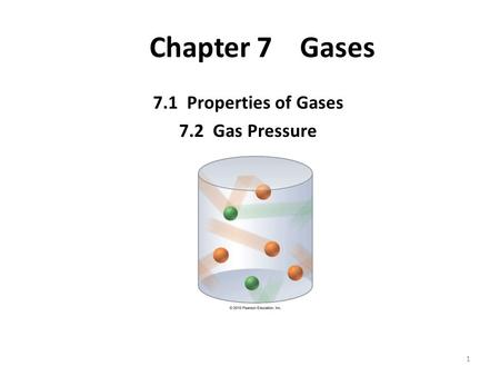 1 Chapter 7 Gases 7.1 Properties of Gases 7.2 Gas Pressure.