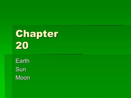 Chapter 20 Earth Sun Moon. Lesson 1  Earth rotates on a tilted imaginary axis and orbits the sun  Earth's rotation causes day and night  Earth's gravity.