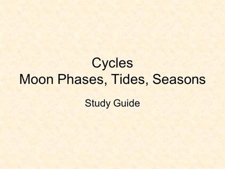 Cycles Moon Phases, Tides, Seasons Study Guide. 1. Draw and label the eight phases of the moon as they appear from Earth, in order, starting with new.