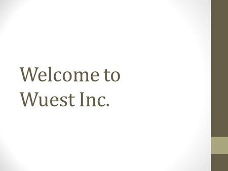 Welcome to Wuest Inc.. WUEST INC. MARKETING You are the newest Marketing Team and we expect great things!