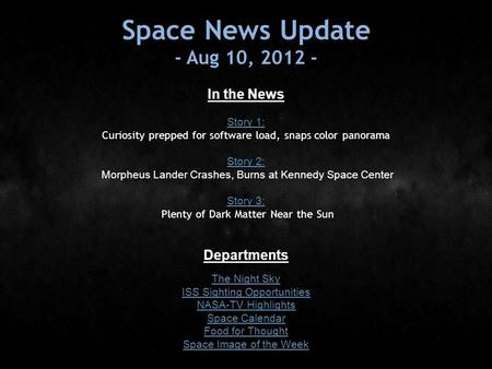 Space News Update - Aug 10, 2012 - In the News Story 1: Story 1: Curiosity prepped for software load, snaps color panorama Story 2: Story 2: Morpheus Lander.