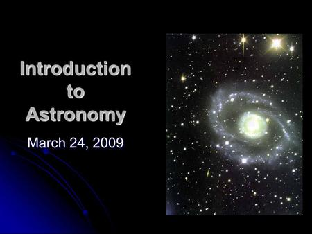 Introduction to Astronomy March 24, 2009. Days and Years The ancient Egyptians were among the first people to study the stars. The ancient Egyptians were.
