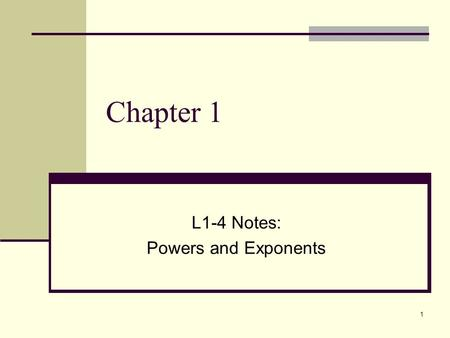 1 Chapter 1 L1-4 Notes: Powers and Exponents. 2 Vocabulary A product of prime factors can be written using exponents and a base.
