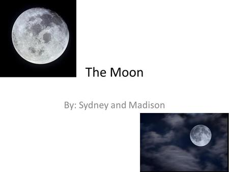 The Moon By: Sydney and Madison. Introduction The moon is an object that orbits the Earth. It is the second brightest object in the sky.