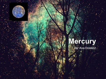 Mercury By: Ava Doskicz. How Did Mercury Get Its Name? In Roman mythology, Mercury is the god of commerce, travel, and thievery. Mercury was named after.