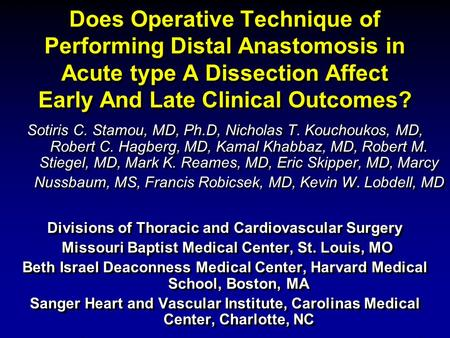 Does Operative Technique of Performing Distal Anastomosis in Acute type A Dissection Affect Early And Late Clinical Outcomes? Sotiris C. Stamou, MD, Ph.D,