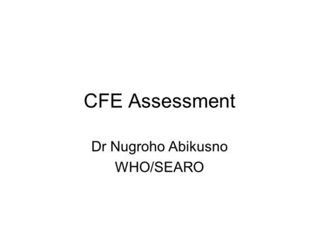 CFE Assessment Dr Nugroho Abikusno WHO/SEARO. Initial assessment Prevailing feeding practices: Exclusive breastfeeding Breastfeeding Complementary feeding.