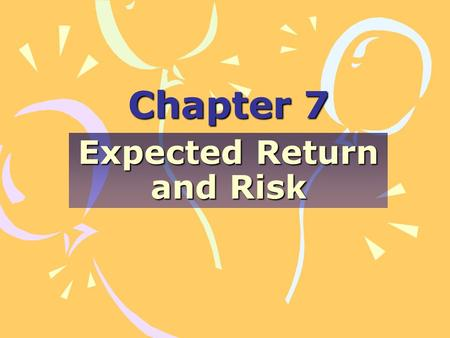 Chapter 7 Expected Return and Risk. Explain how expected return and risk for securities are determined. Explain how expected return and risk for portfolios.