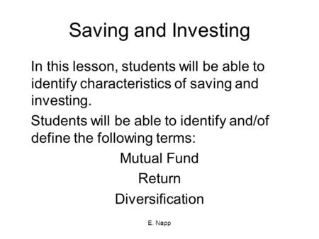 E. Napp Saving and Investing In this lesson, students will be able to identify characteristics of saving and investing. Students will be able to identify.