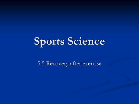 Sports Science 5.5 Recovery after exercise. Learning objectives Be able to define and describe aerobic and anaerobic respiration Be able to define and.