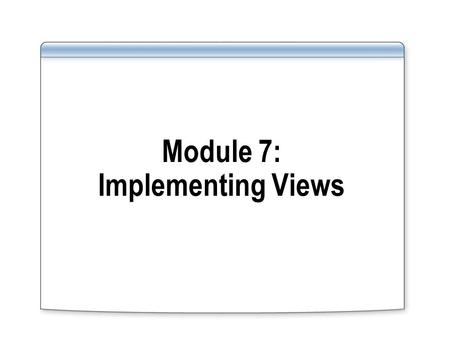 Module 7: Implementing Views. Overview Introducing Views Defining and Using Views Using Views to Optimize Performance.