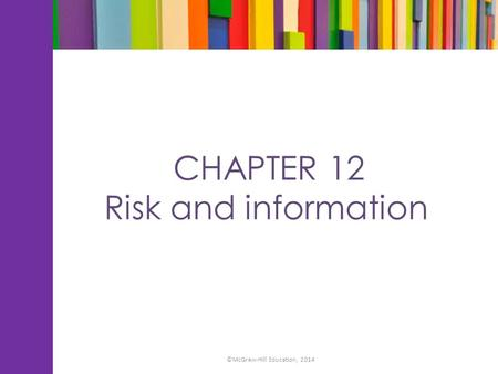 CHAPTER 12 Risk and information ©McGraw-Hill Education, 2014.