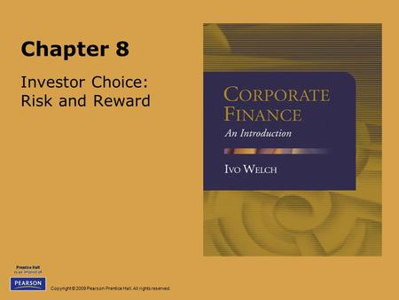 Copyright © 2009 Pearson Prentice Hall. All rights reserved. Chapter 8 Investor Choice: Risk and Reward.