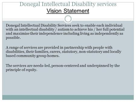 Donegal Intellectual Disability services Vision Statement Donegal Intellectual Disability Services seek to enable each individual with an intellectual.