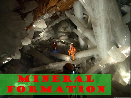 Mineral Formation. The Earth's crust is made up of two things: Minerals and Rocks Coal Scoria Gneiss *** You should see lots of different minerals in.