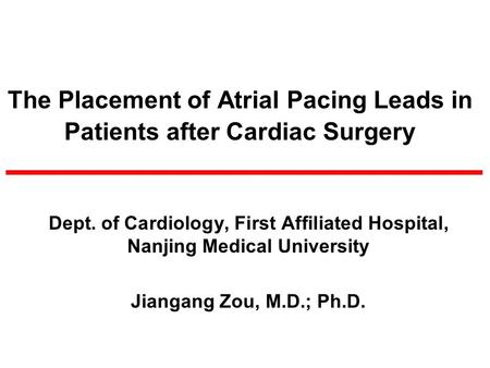 The Placement of Atrial Pacing Leads in Patients after Cardiac Surgery Dept. of Cardiology, First Affiliated Hospital, Nanjing Medical University Jiangang.