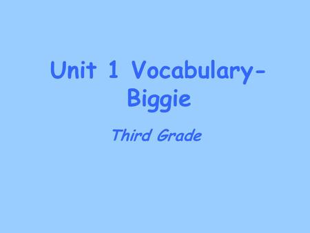 Unit 1 Vocabulary- Biggie Third Grade. act to play a part in a movie or to do something When Paul saw his bike getting stolen he acted at once and called.